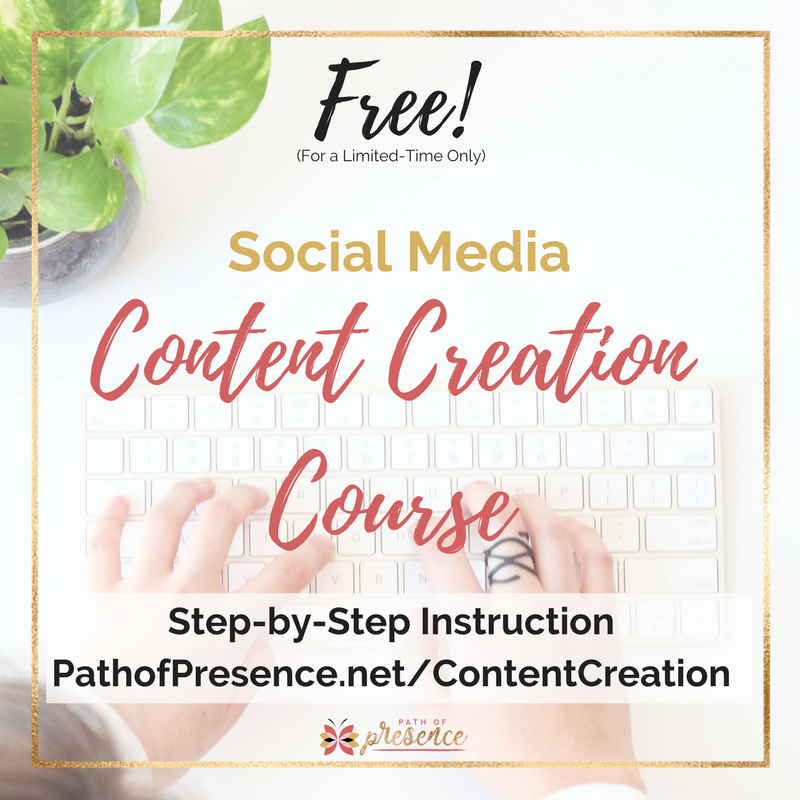 Free Social Media Content Creation Course - Step by Step instruction + a TON of resources! Offered by Path of Presence - Heart Centered Social Media