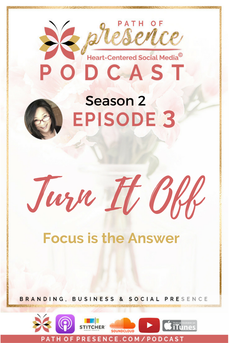 Path of presence Podcast - TURN IT OFF - Focus is the Answer - Season 2, Episode 3, With Evelyn Foreman