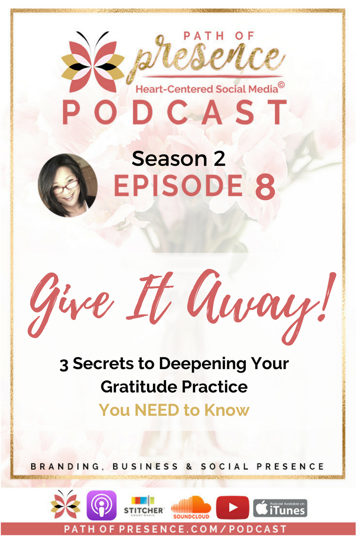 Season 2 E8 - Give It Away 3 Spiritual Secrets to Deepening your Gratitude Practice You Must Know - Path of Presence
