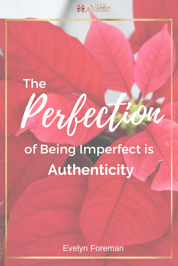 The Perfection in the Imperfect: the gift of possibility and become open to the positive unfolding of our sweet, sweet life.