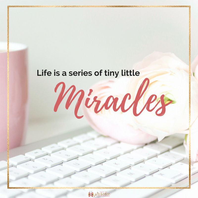 Life is a series of tiny little miracles - give thanks today!  Inspiration for awakening || Path of Presence