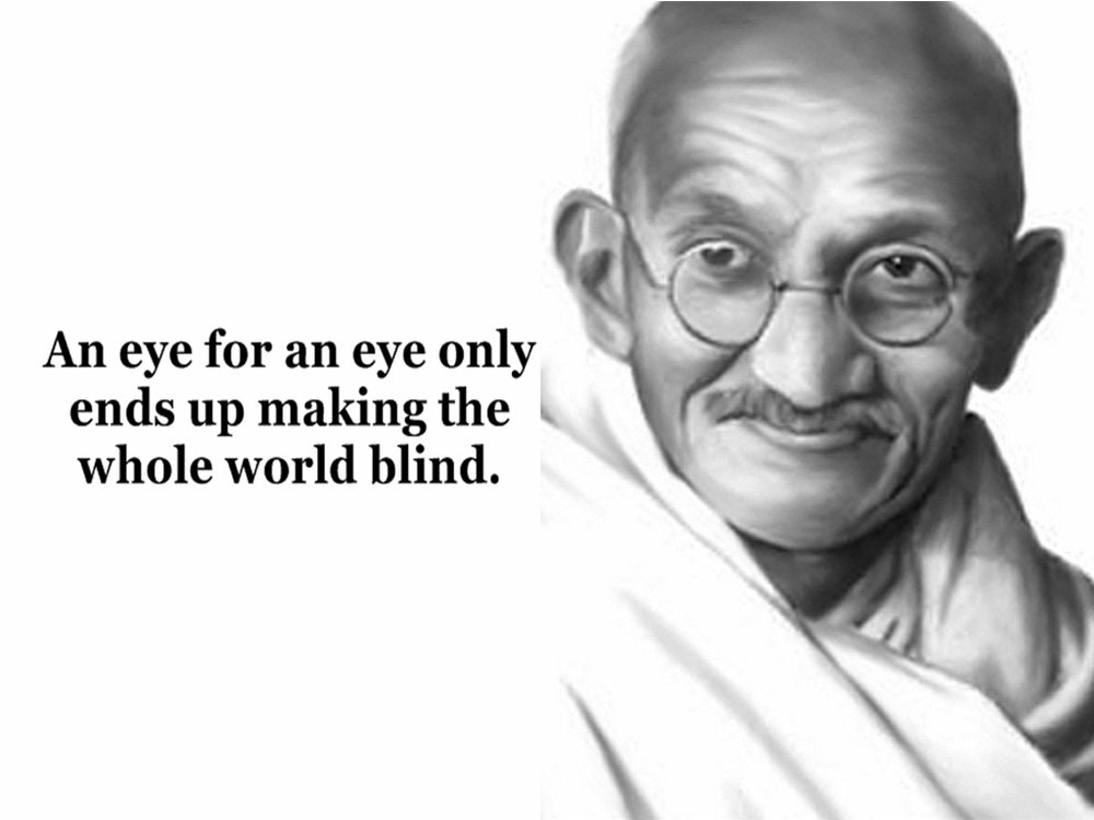 An Eye for an eye only makes the whole world blind.  Mahatma Gandhi :: PathofPresence Quotes