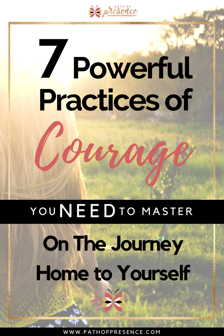 7 Powerful Practices of Courage You Need to Master on Your Journey home to Yourself :: Path of Presence :: Self Improvement :: Positivity :: Self-Mastery