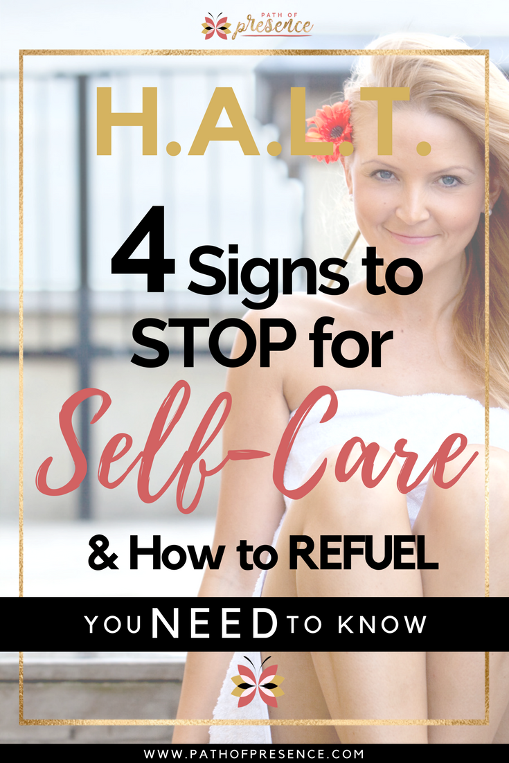 H.A.L.T. :: 4 Signs to STOP for Self-Care and How to Refuel You Need to Know :: Hungry :: Angry :: Lonely :: Tired :: Steps to Recovery :: Path of Presence :: Journey Home to Self
