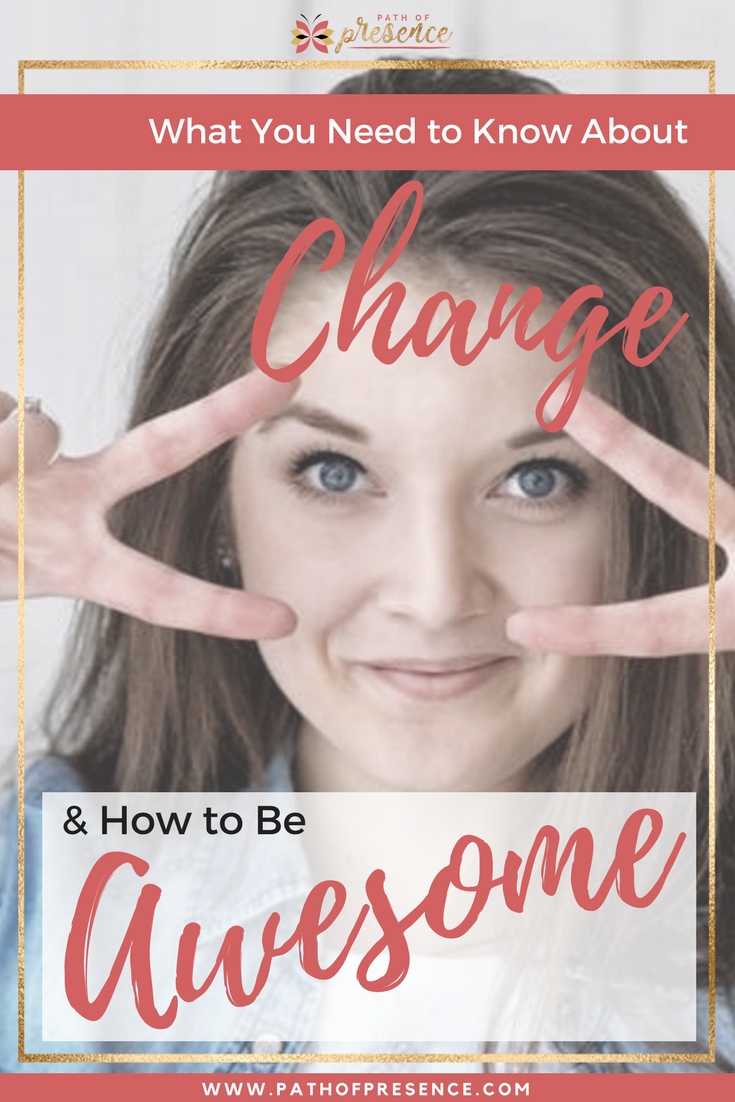 What You NEED to Know About Change and How to Be Awesome  ::  6 Step Road Map of Change by Evelyn Foreman :: Path of Presence :: Mindful Awakening to The Truth of Your Being