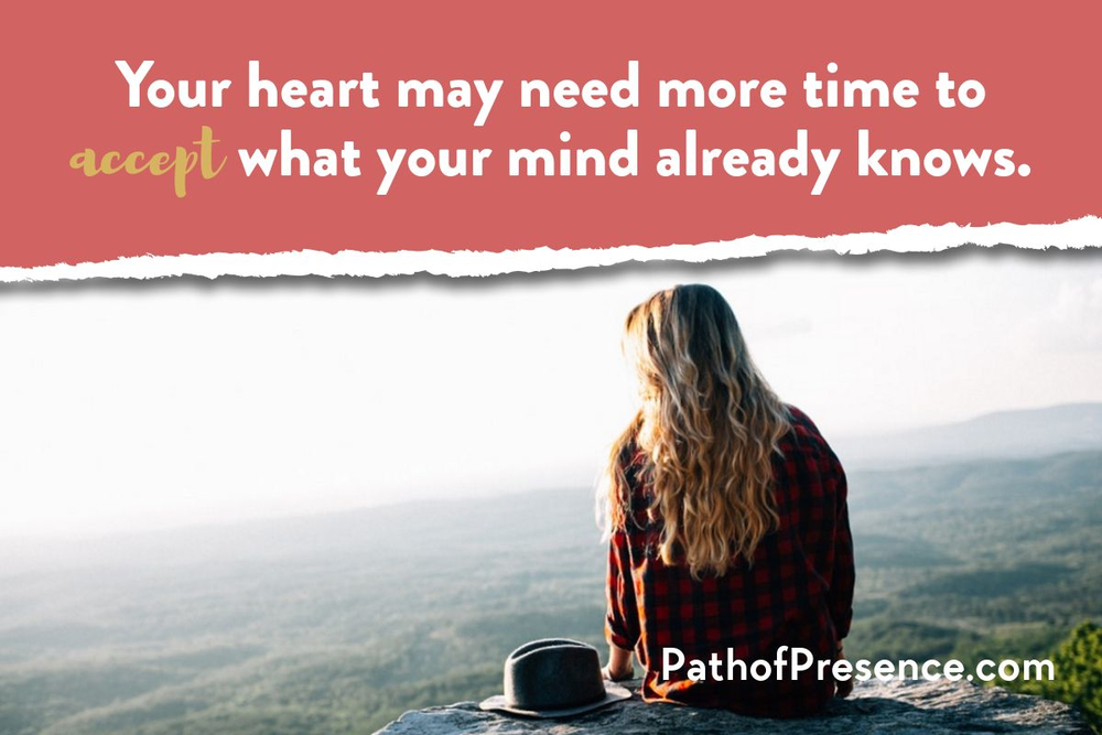 Inspirational Quote: Your Heart may need more time to accept what your mind already knows. :: Path of Presence :: Change and resilience :: Navigating the 6 step road map of change by Evelyn Foreman