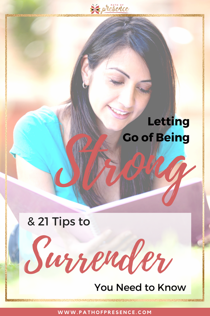 Letting Go Of Being Strong And 21 Tips To Surrender to Everyday Bliss and What You Need to Know :: Path of Presence :: Inspiration :: Self Improvement :: Courage :: Positivity :: Positive Mindset