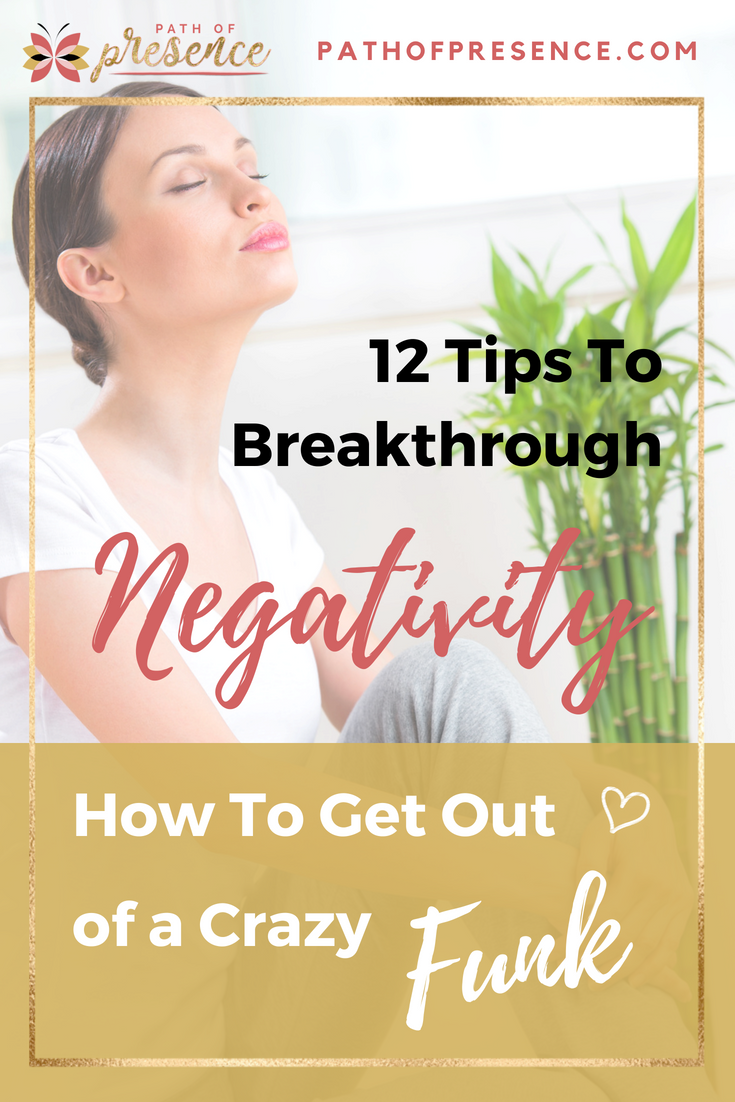 12 Tips To Breakthrough Negativity :: How To Get Out Of A Funk :: Path of Presence Blog :: Life style and Self Development :: Tachi Whiltshire :: Guest Post :: Bajazen Blog :: Evelyn Foreman