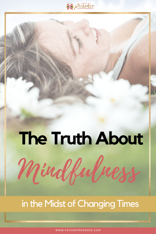 The+Truth+About+Mindfulness+In+The+Midst+Of+Changing+Times+and+What+You+Need+to+Know+__+Practicing+Mindful+Living+__+Self+Improvement+__+Path+of+Presence+__+Evelyn+Foreman+__+Elaine+Gallagher (1).png