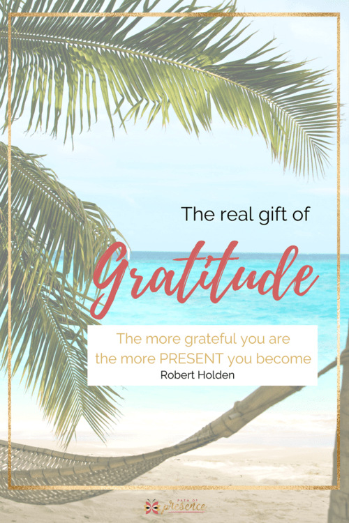 The Real Gift of Gratitude - allowing Gratitude to be your guide  Inspiration Positive growth  Self Improvement  Path of Presence  Evelyn Foreman.png