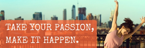 Take Your Passion Make It Happen