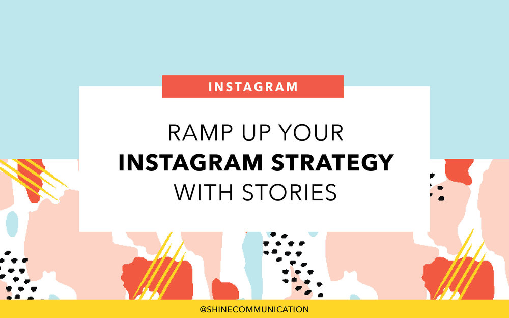 Ramp up your Instagram strategy with stories Shine communication