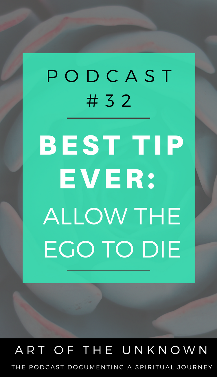 Episode 32: Best Tip EVER: Allow the Ego to Die