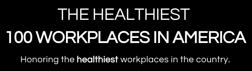 N  amed The 4th Healthiest Workplace in America by Healthiest100.com