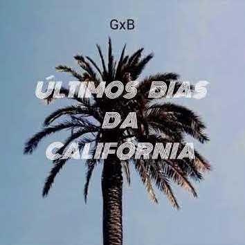 GxB - Os Últimos Dias da Califórnia