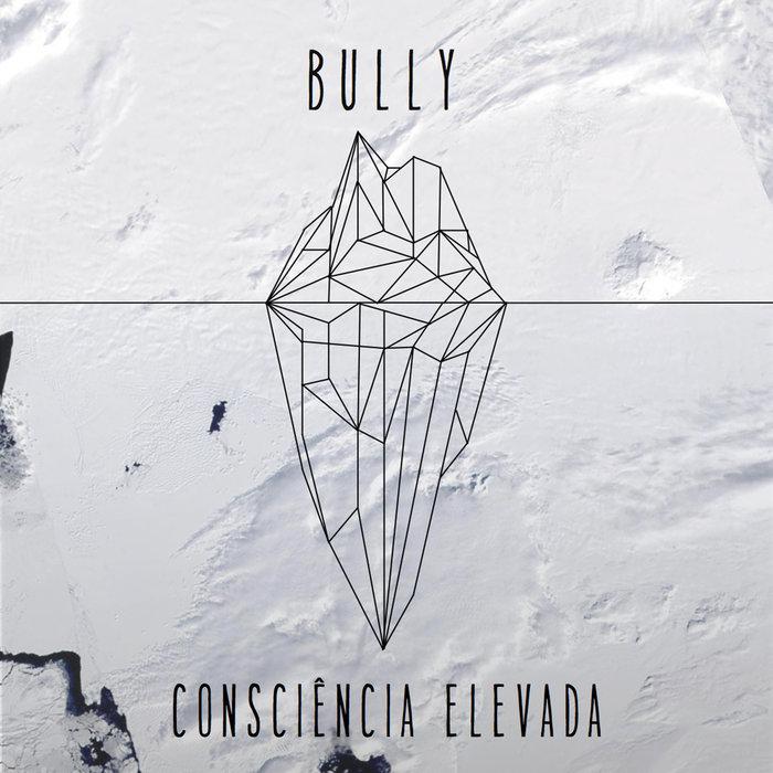 Bully - Consciência Elevada