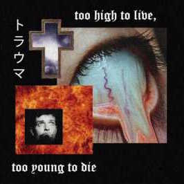 TRAUMA - Too High to Live, Too Young to Die