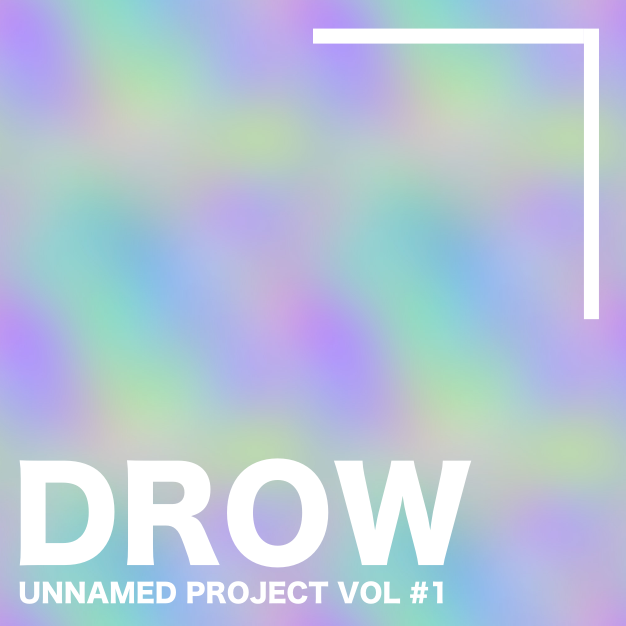 DROW - UNNAMED PROJECT VOL #1