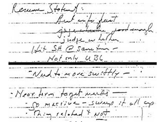 "For further evidence that the Iraq War WMD intel was a lie and not an ""error,"" this is the original note written by US Senior Policy Official Stephen Cambone, as dictated to him by Secretary of Defense Donald Rumsfeld less than  5 hours  after the plane hit the Pentagon on 9/11.  Source   It reads:  ""Resume Statement: Best info fast. Judge whether good enough hit SH [Saddam Hussein] @ same time, not only UBL [Usama bin Laden] Need to move swiftly-- Near term target needs-- Go massive--sweep it all up-- things related +  not ."""