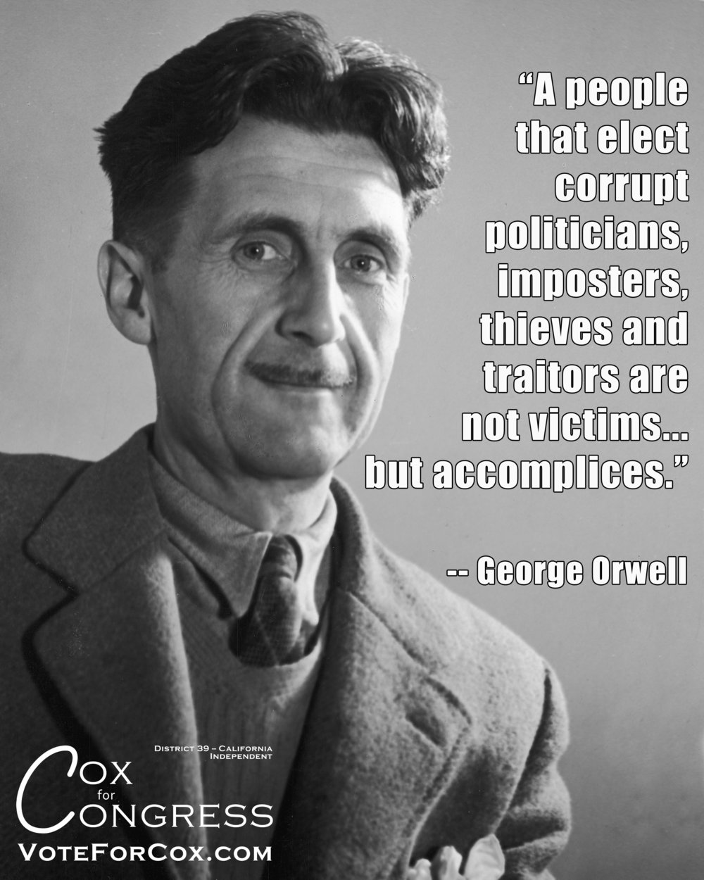 Author George Orwell on the responsibility we must own by continuing to elect corrupt politicians to office.
