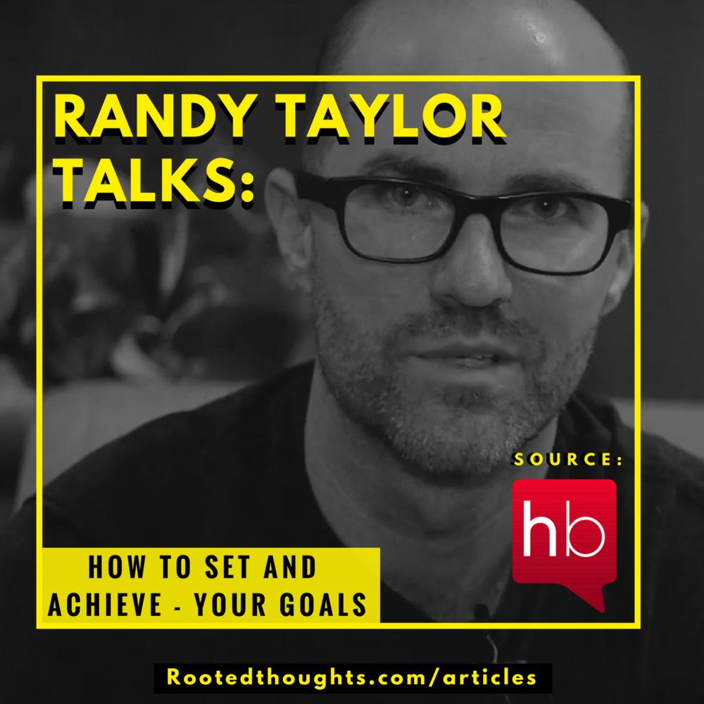 Randy Taylor Talks: How-to Set - and achieve - your Goals