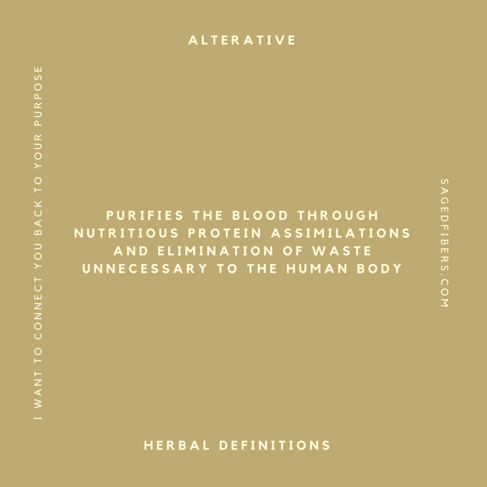 alterative   Purifies the blood through nutritious protein assimilations and elimation of waste unnecassary to the human body.