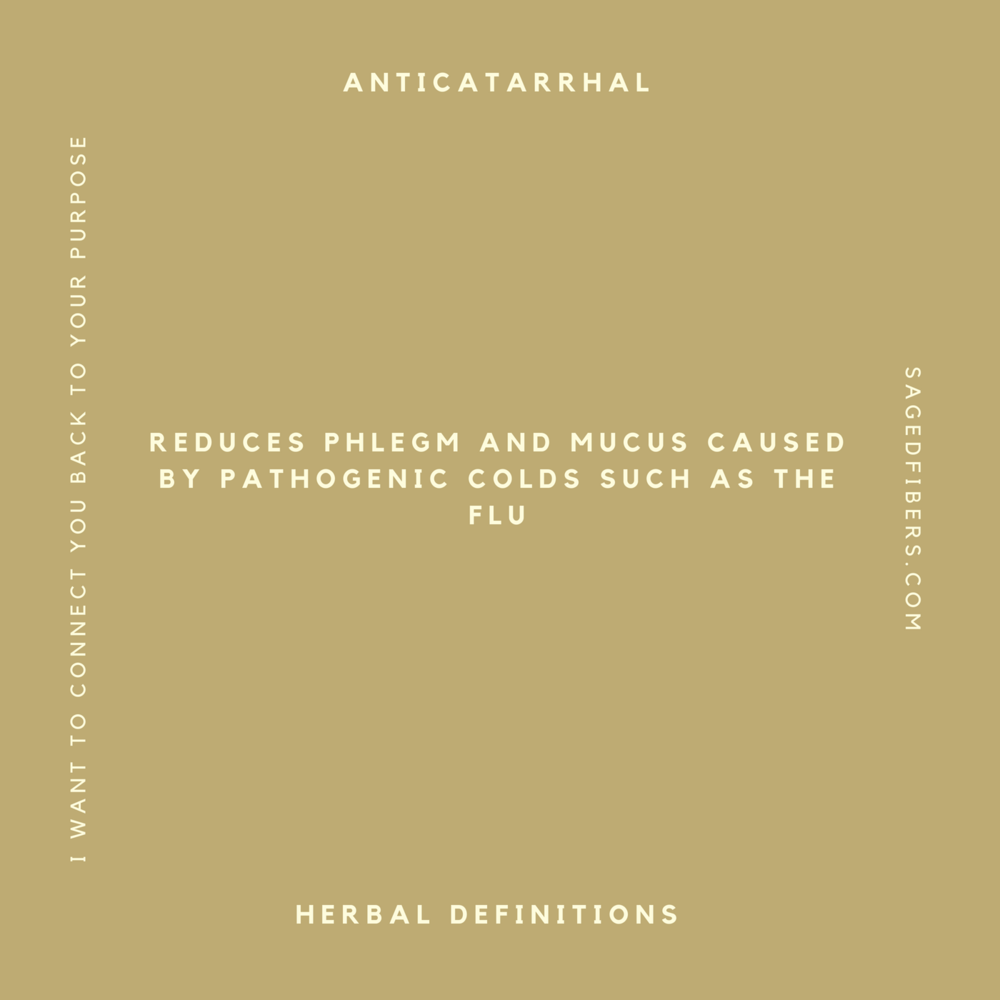 anticatarrhal    Reduces phlegm and mucus caused by pathogenic colds such at the flu.