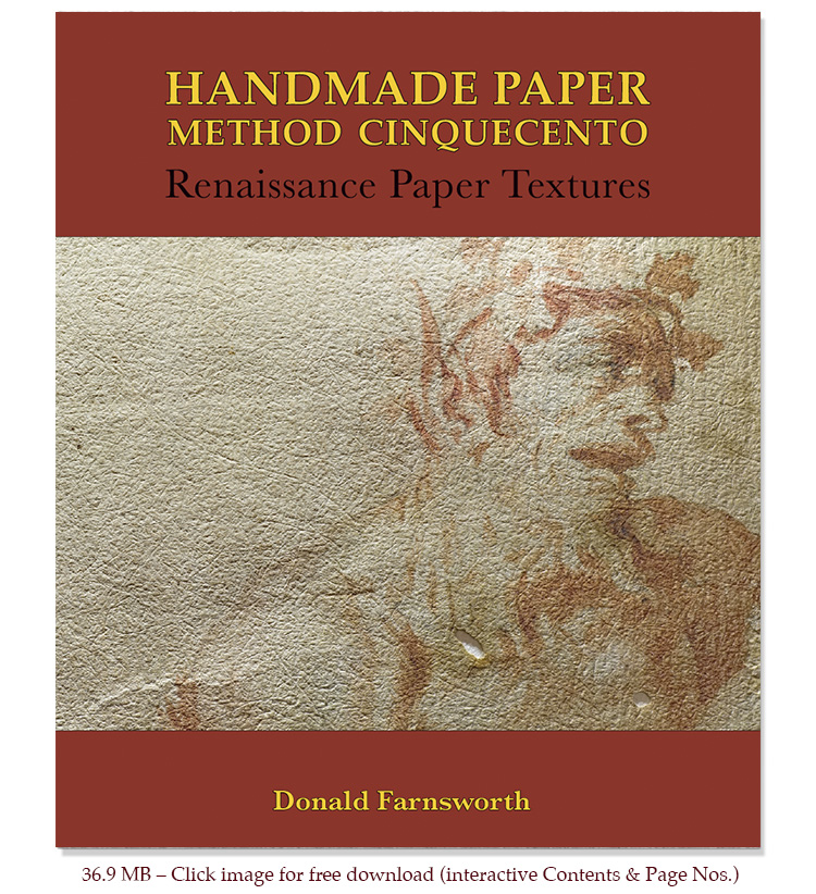 Handmade Paper Method Cinquecento: Renaissance Paper Textures  (PDF, 84 pages, 32 MB)  Now available in print!  Purchase print copy from Magcloud.