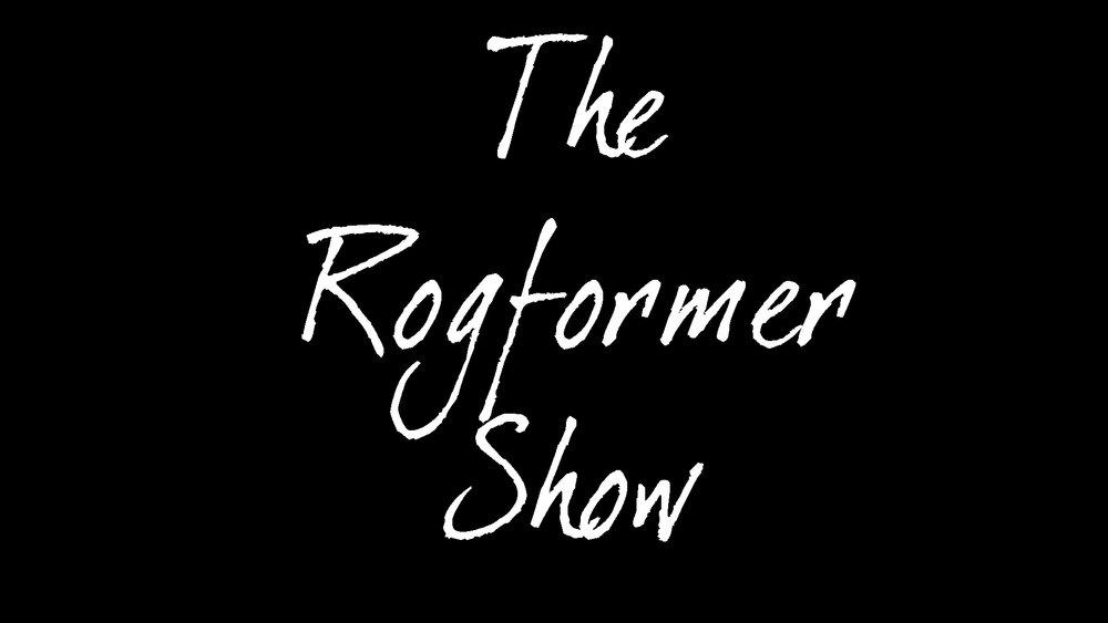The Rogformer Show.jpg