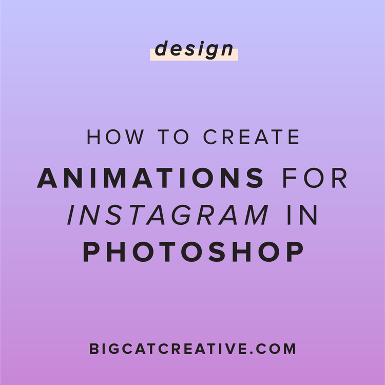 How to Create Animated GIFs in Photoshop for Instagram — Big