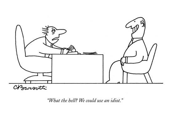 charles-barsotti-what-the-hell-we-could-use-an-idiot-new-yorker-cartoon_a-l-9184509-8419447.jpg