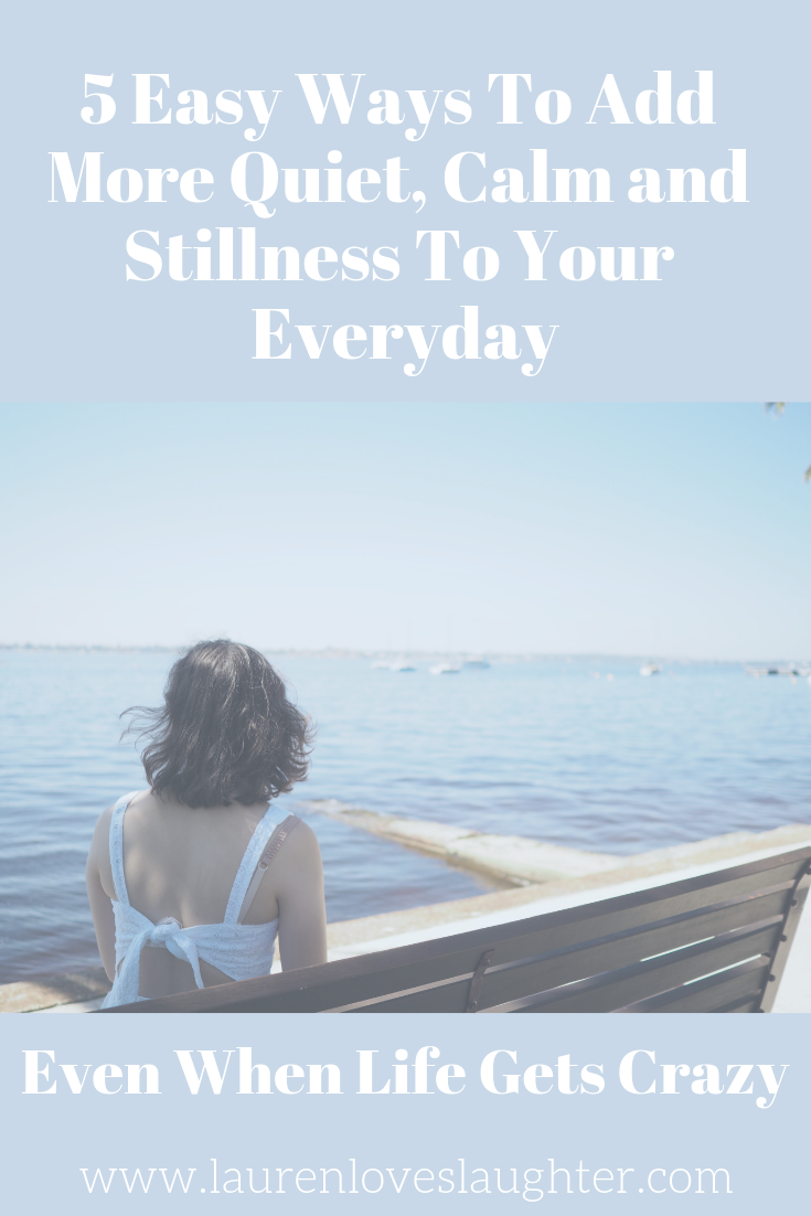 5 Easy Ways To Add More Quiet Calm and Stillness To Your Everyday.png