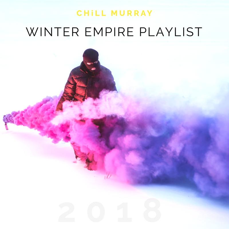 chill murray winter empire playlist 2018