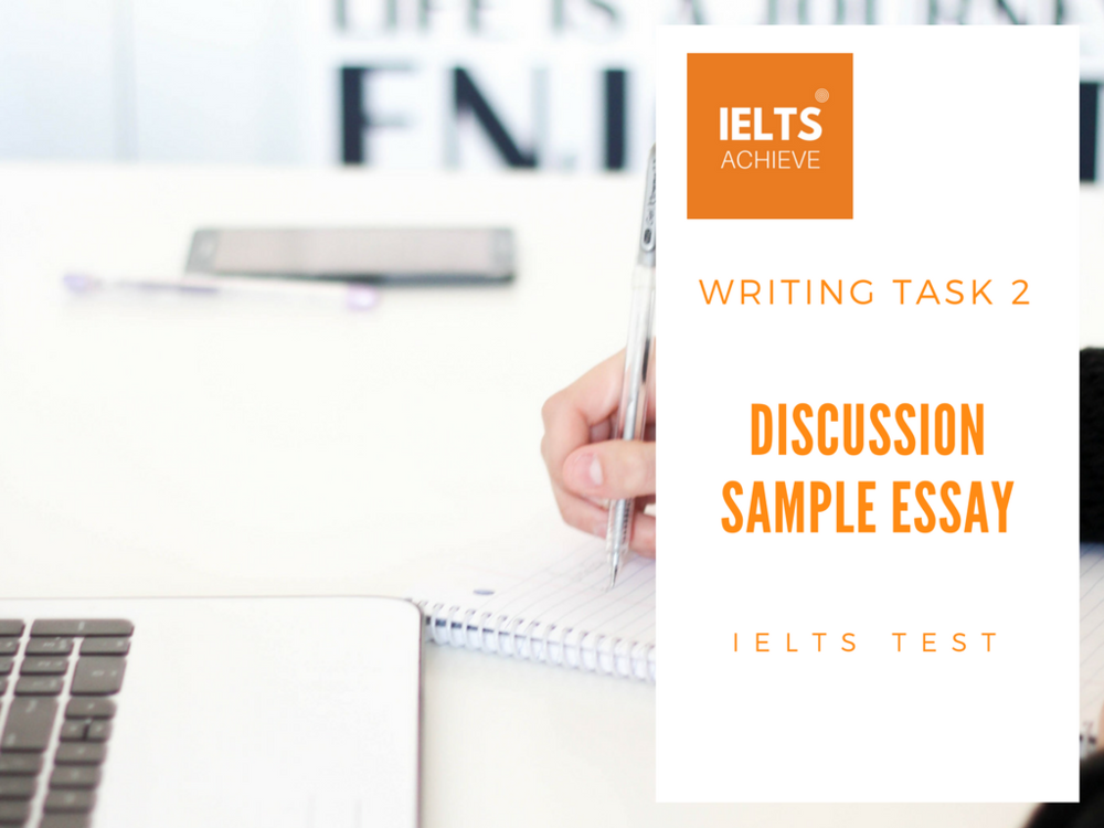 ielts writing discussion essays The international english language testing system, or ielts, is a test that is used around the world to test english skills more than 3 million people take the test each year and one big part of it is the ielts writing task 2, which requires a short essay.