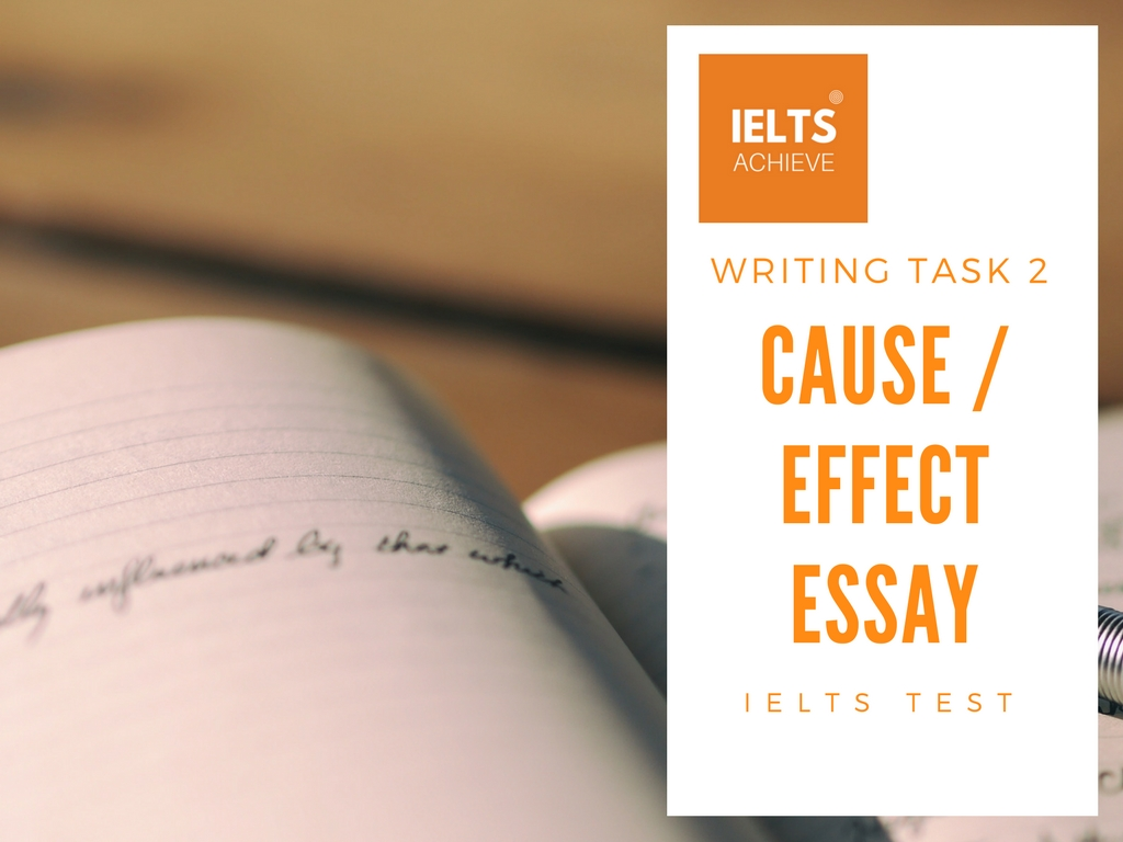 Ielts Writing Task   How To Write A Causeeffect Essay  Ielts Achieve
