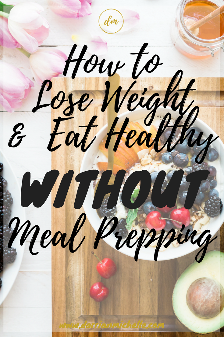 How to Lose weight and eat healthy without meal prepping.png