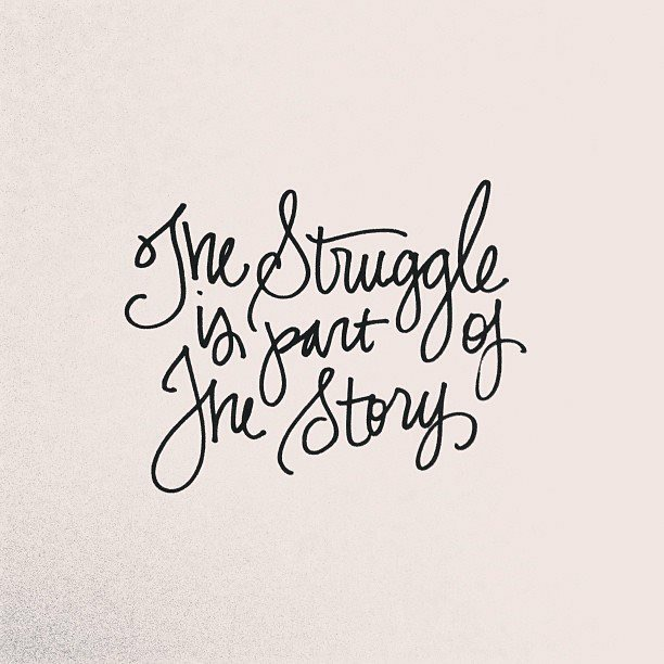 """The Struggle is part of The Story."""