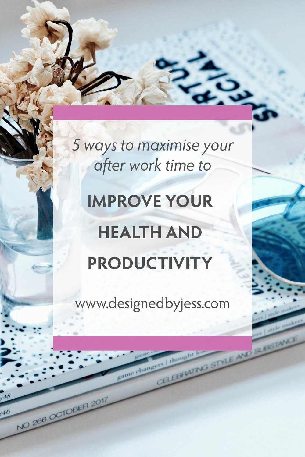 5 ways to maximise your after work time to improve your health and productivity - Designed by Jess