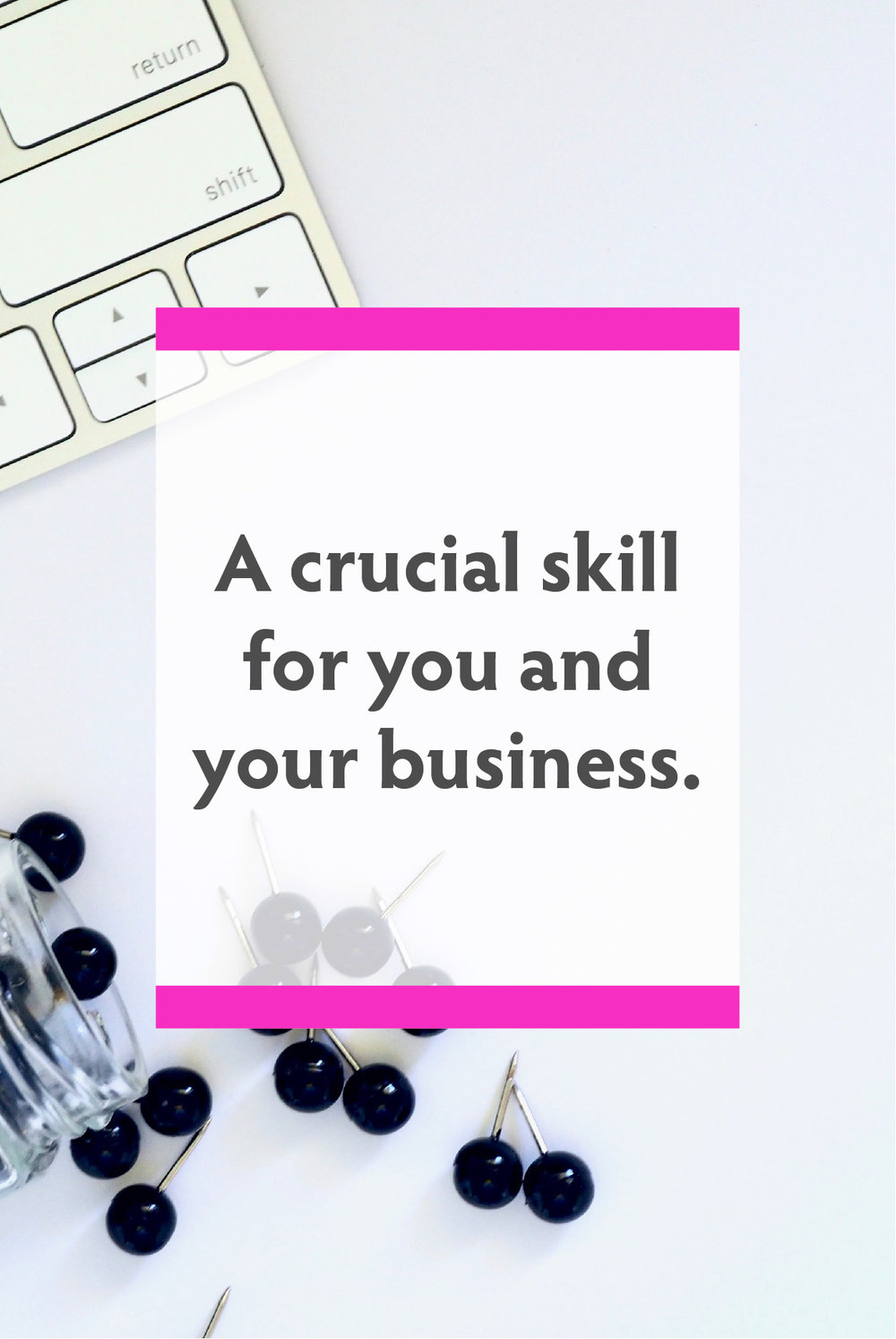 A crucial skill for you and your business.jpg