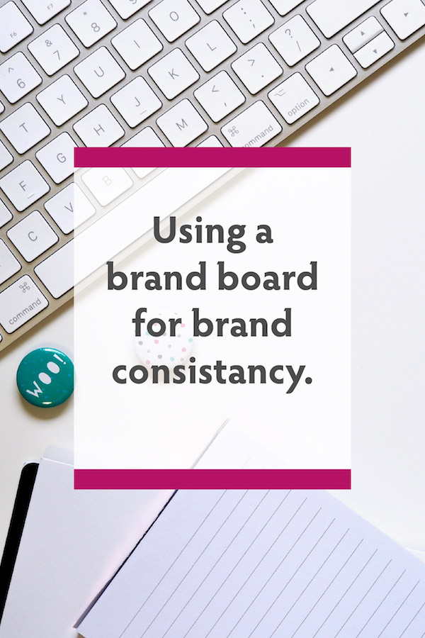Using a brand board for brand consistancy.jpg