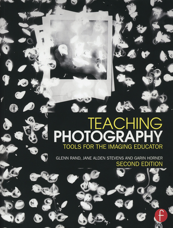 - Teaching Photography: Tools for the Imaging Educator,  2nd editionby Glenn Rand, Jane Alden Stevens and Garin HornerSoftcover, 336 pagesPublished by Focal Press, 2015ISBN 978-1-138-83854-3To order a copy: Routledge Publishing