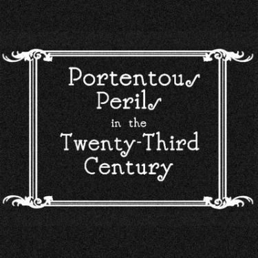 Portentous Perils in the 23rd Century, the audio scientific adventures of Portentous Synonym and her aunt. Demand your new monkey butler upgrade today!