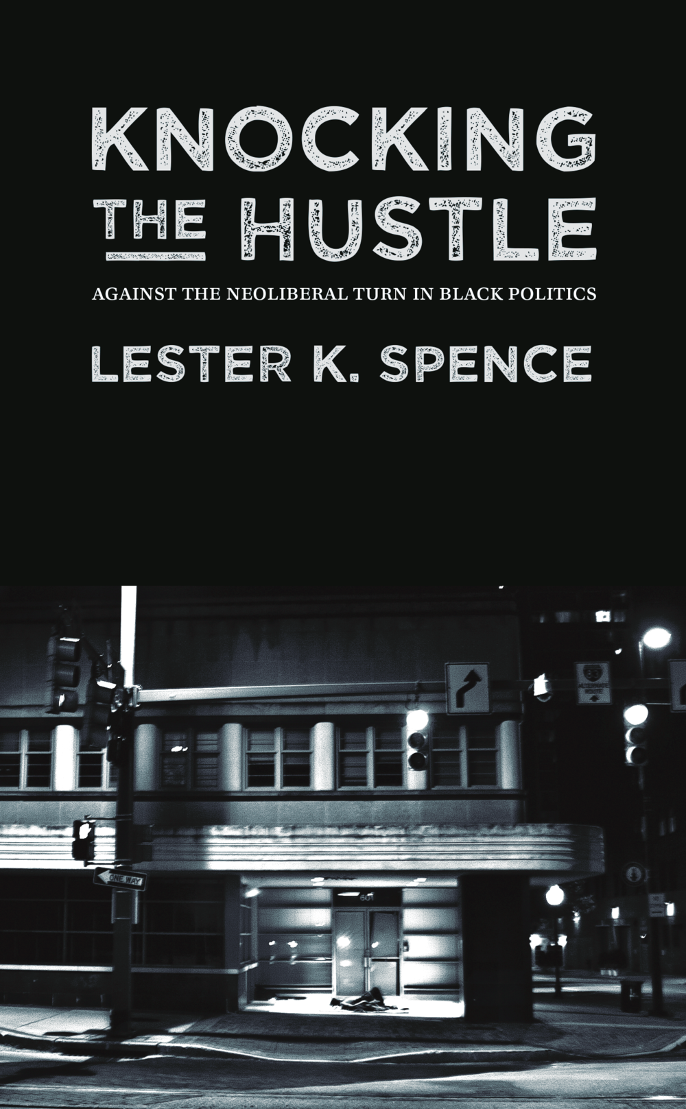 Knocking the Hustle. [Lester K. Spence.] 2015.