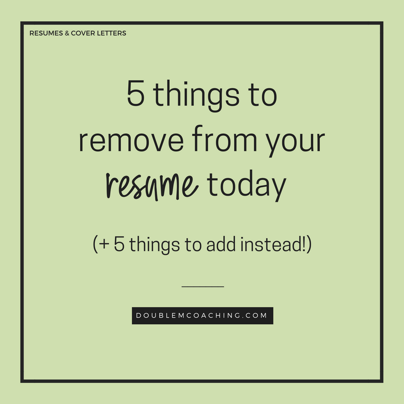 5 things to remove from your resume today double m coaching