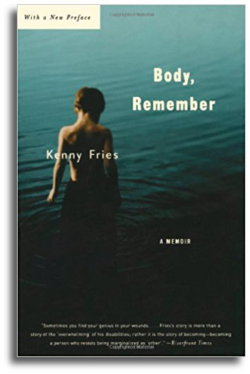Body, Remember Kenny Fries 248 pp. Paperback $22.95   Buy the Book