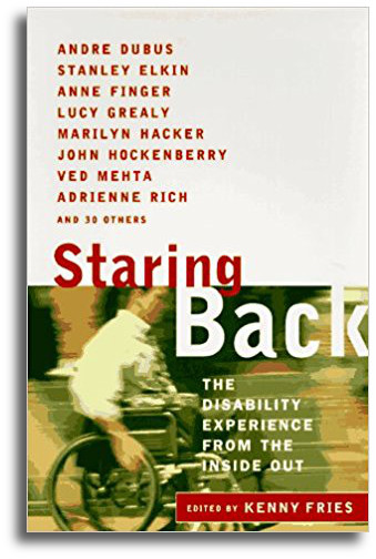 Staring Back: The Disability Experience from the Inside Out  Edited by Kenny Fries
