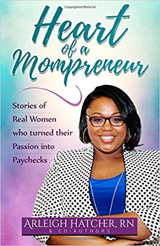 Heart of a Momprenuer By: Arleigh Hatcher   This book really touched my heart! Sometimes you need to hear how others navigated through their challenges to be successful. This book is definitely for those mamas who desire to be an entreprenuer!