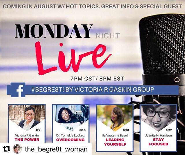 #Repost @the_begre8t_woman with @get_repost ・・・ August is going to be LIVE on Monday nights 7PM/8PM in my Facebook Group #BeGre8t! BY VICTORIA R GASKIN.  Don't miss it! #personaldevelopment #womenempoweringwomen #goals😍 #womenempowerment #goaldiggermovement #fullness #shewillbegreat #speakerwanted #facebooklivespeaker #godglowinggrowing #begre8t! #focusedonmygoals #overcomingobstacles #thepowerofyou #selfleadershiptraining