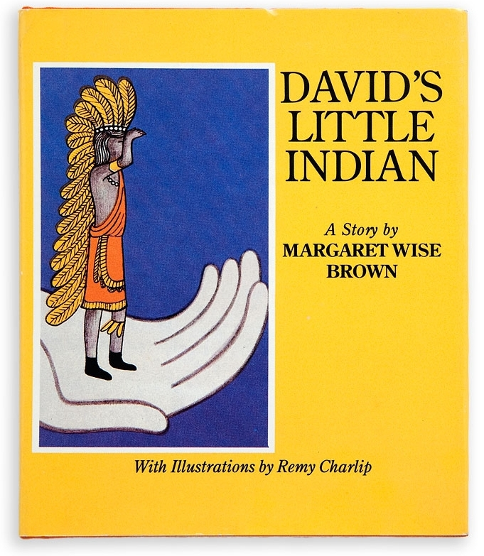 DAVID'S LITTLE INDIAN. Text by Margaret Wise Brown. Illustrated by Remy Charlip. Young Scott Books New York, NY. 1956; Hyperion New York, NY. 1989; Dell Young Yearling, New York, N.Y 1992