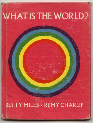 WHAT IS THE WORLD? Text by Betty Miles. Illustrated by Remy Charlip. Alfred A Knopf, New York, NY. 1958